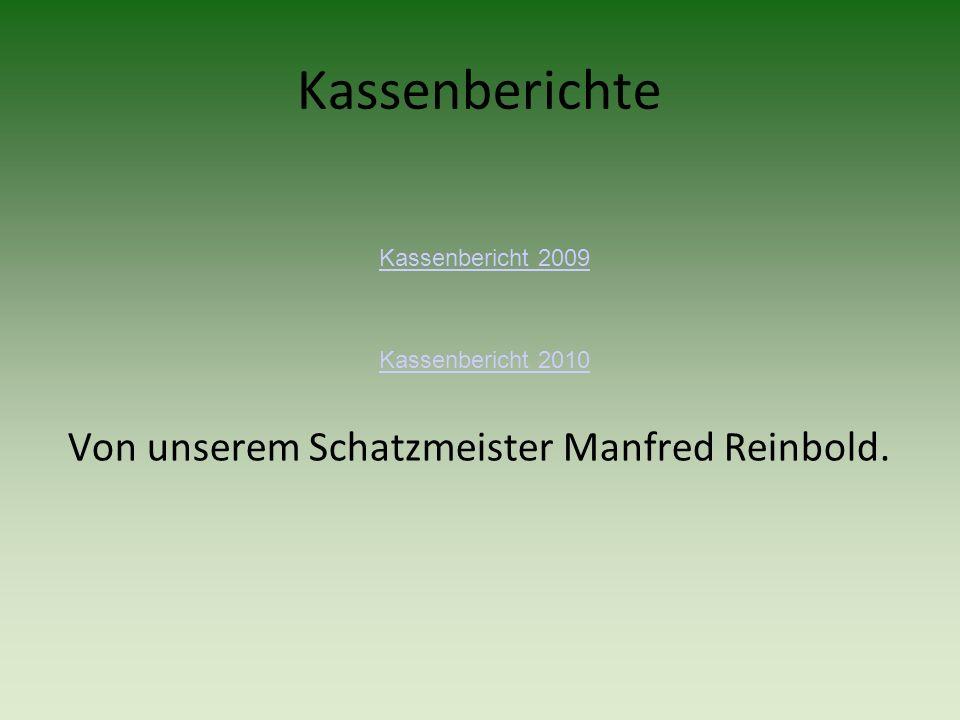 Kassenberichte Kassenbericht 2009 Kassenbericht 2010 Von unserem Schatzmeister Manfred Reinbold.