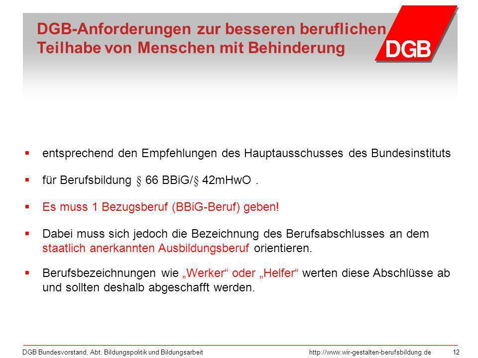 DGB Bundesvorstand, Abt. Bildungspolitik und Bildungsarbeithttp://www.wir-gestalten-berufsbildung.de 12 DGB-Anforderungen zur besseren beruflichen Tei