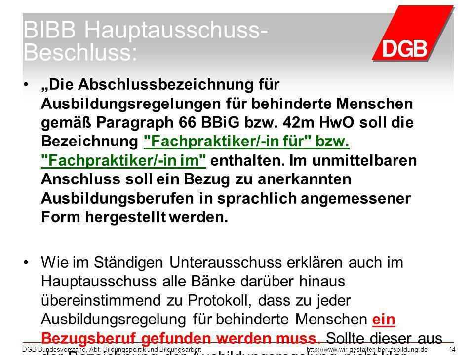 DGB Bundesvorstand, Abt. Bildungspolitik und Bildungsarbeithttp://www.wir-gestalten-berufsbildung.de 14 BIBB Hauptausschuss- Beschluss: Die Abschlussb