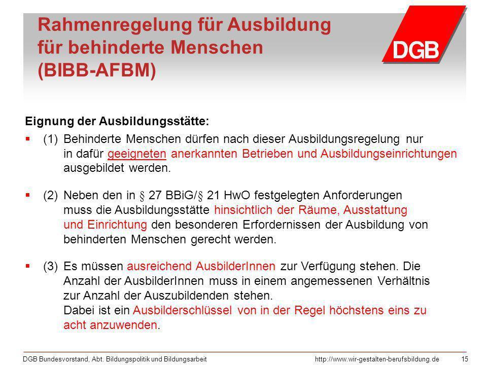 DGB Bundesvorstand, Abt. Bildungspolitik und Bildungsarbeithttp://www.wir-gestalten-berufsbildung.de 15 Rahmenregelung für Ausbildung für behinderte M