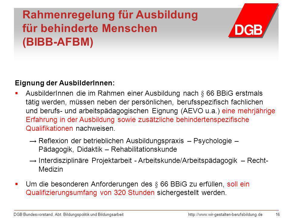 DGB Bundesvorstand, Abt. Bildungspolitik und Bildungsarbeithttp://www.wir-gestalten-berufsbildung.de 16 Rahmenregelung für Ausbildung für behinderte M
