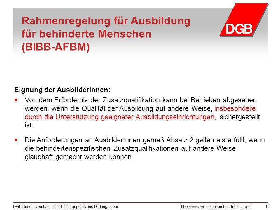 DGB Bundesvorstand, Abt. Bildungspolitik und Bildungsarbeithttp://www.wir-gestalten-berufsbildung.de 17 Rahmenregelung für Ausbildung für behinderte M