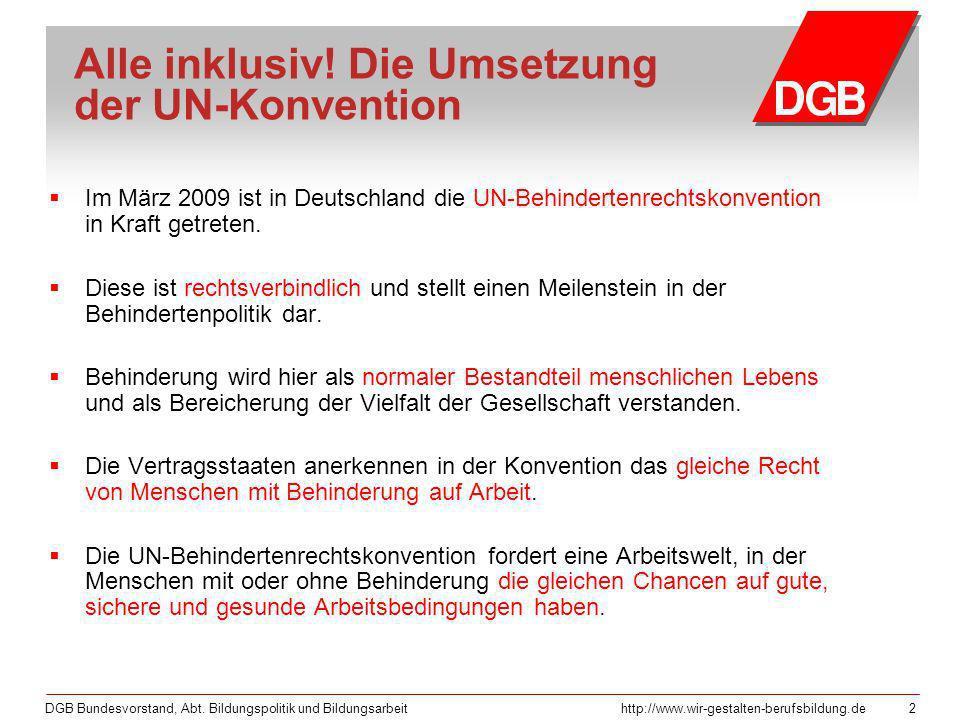 DGB Bundesvorstand, Abt. Bildungspolitik und Bildungsarbeithttp://www.wir-gestalten-berufsbildung.de 2 Im März 2009 ist in Deutschland die UN-Behinder