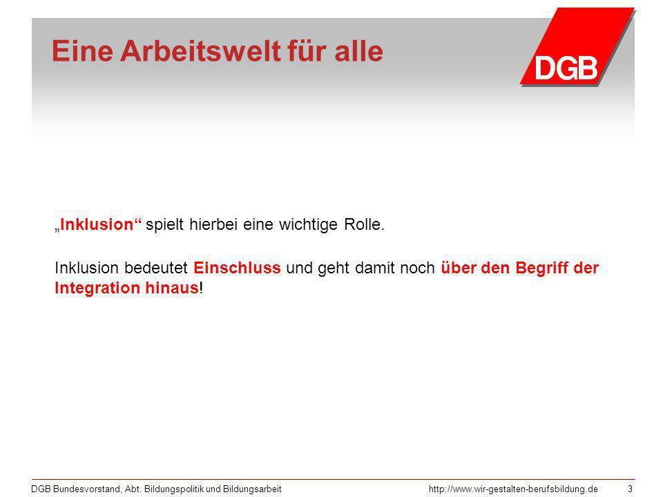 DGB Bundesvorstand, Abt. Bildungspolitik und Bildungsarbeithttp://www.wir-gestalten-berufsbildung.de 3 Inklusion spielt hierbei eine wichtige Rolle. I