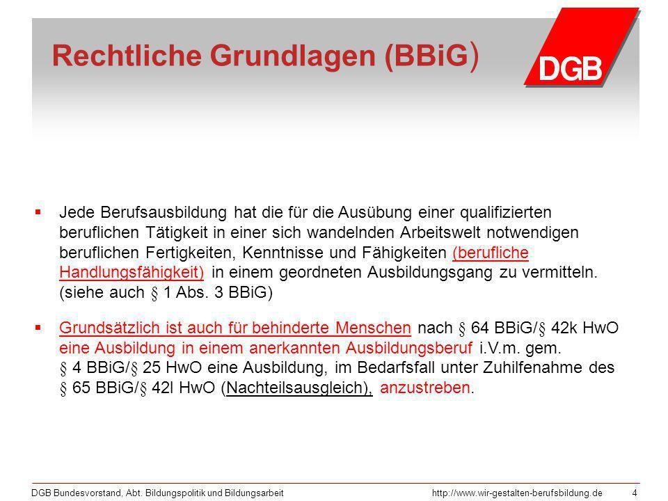 DGB Bundesvorstand, Abt. Bildungspolitik und Bildungsarbeithttp://www.wir-gestalten-berufsbildung.de 4 Rechtliche Grundlagen (BBiG ) Jede Berufsausbil