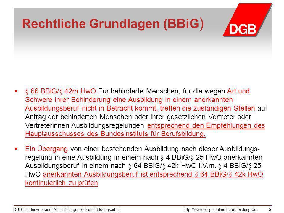 DGB Bundesvorstand, Abt. Bildungspolitik und Bildungsarbeithttp://www.wir-gestalten-berufsbildung.de 5 Rechtliche Grundlagen (BBiG ) § 66 BBiG/§ 42m H