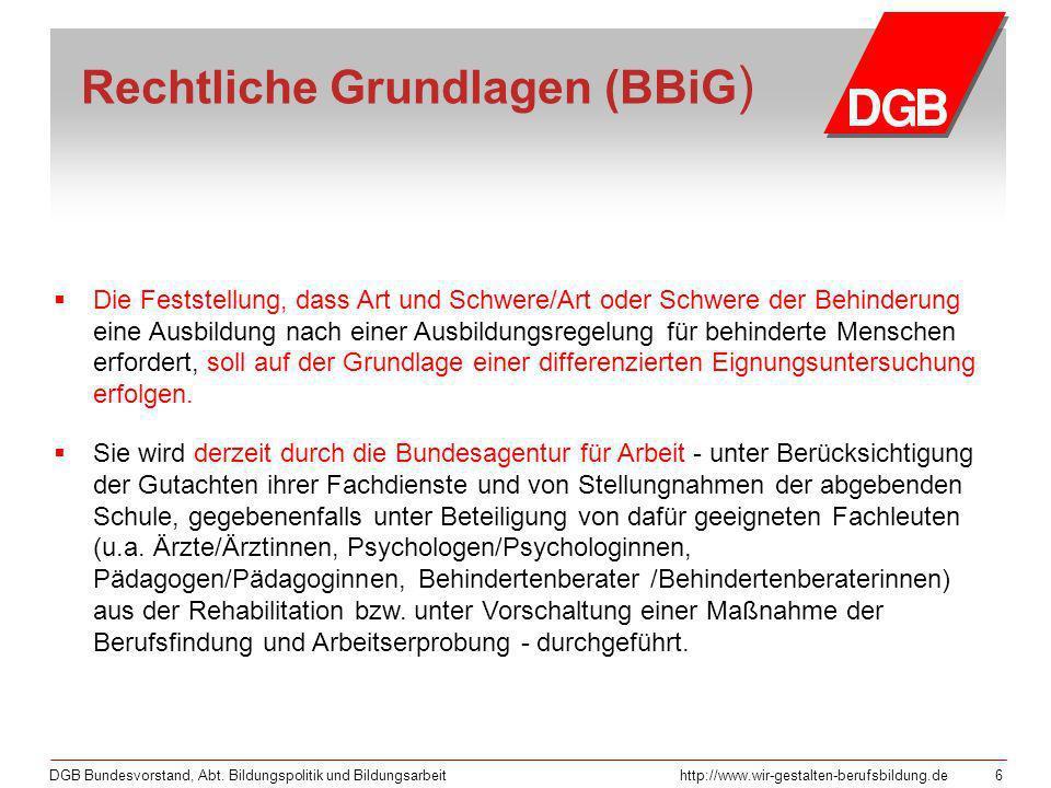 DGB Bundesvorstand, Abt. Bildungspolitik und Bildungsarbeithttp://www.wir-gestalten-berufsbildung.de 6 Rechtliche Grundlagen (BBiG ) Die Feststellung,