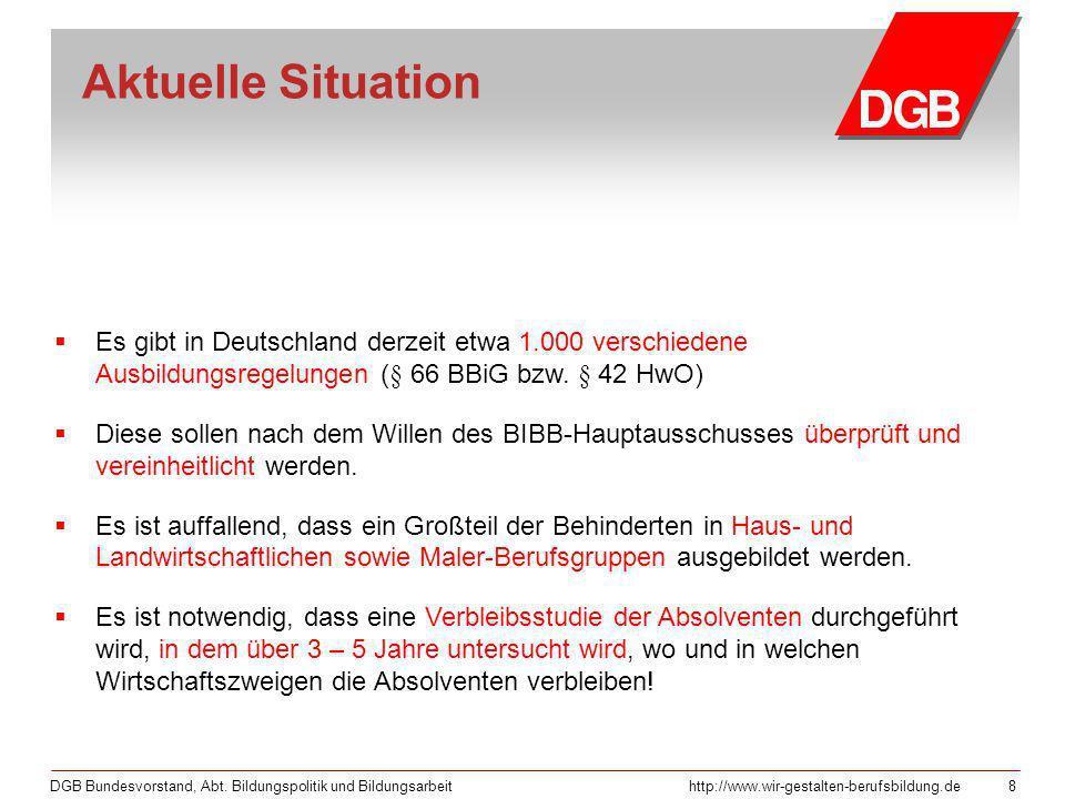 DGB Bundesvorstand, Abt. Bildungspolitik und Bildungsarbeithttp://www.wir-gestalten-berufsbildung.de 8 Aktuelle Situation Es gibt in Deutschland derze