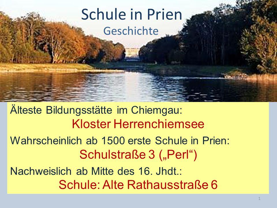 Schule in Prien Geschichte Wahrscheinlich ab 1500 erste Schule in Prien: Schulstraße 3 (Perl) Älteste Bildungsstätte im Chiemgau: Kloster Herrenchiems