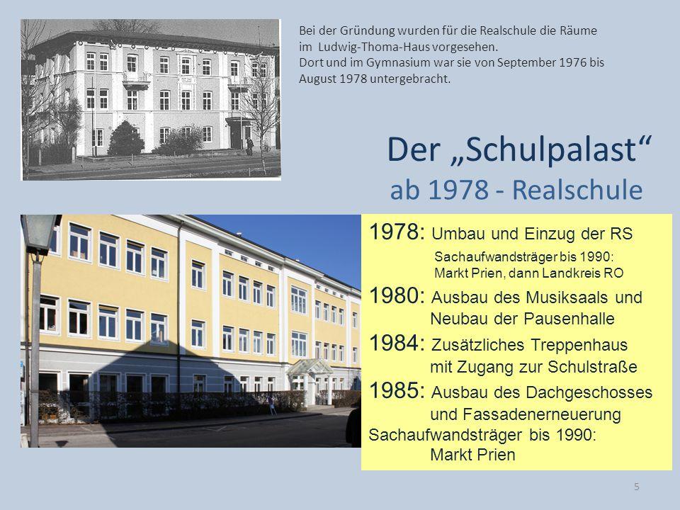 Der Schulpalast ab 1978 - Realschule 1978: Umbau und Einzug der RS Sachaufwandsträger bis 1990: Markt Prien, dann Landkreis RO 1980: Ausbau des Musiks