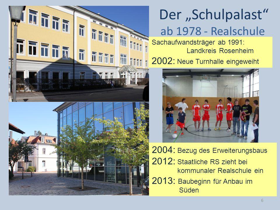 Der Schulpalast ab 1978 - Realschule 2004: Bezug des Erweiterungsbaus 2012: Staatliche RS zieht bei kommunaler Realschule ein 2013: Baubeginn für Anba