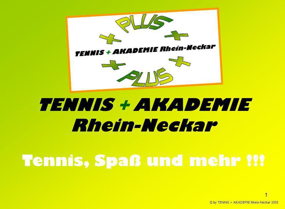 1 TENNIS + AKADEMIE Rhein-Neckar Tennis, Spaß und mehr !!! © by TENNIS + AKADEMIE Rhein-Neckar 2005