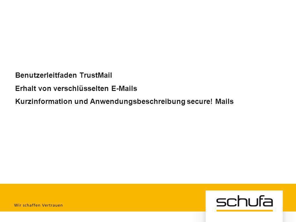 Benutzerleitfaden TrustMail Erhalt von verschlüsselten E-Mails Kurzinformation und Anwendungsbeschreibung secure! Mails