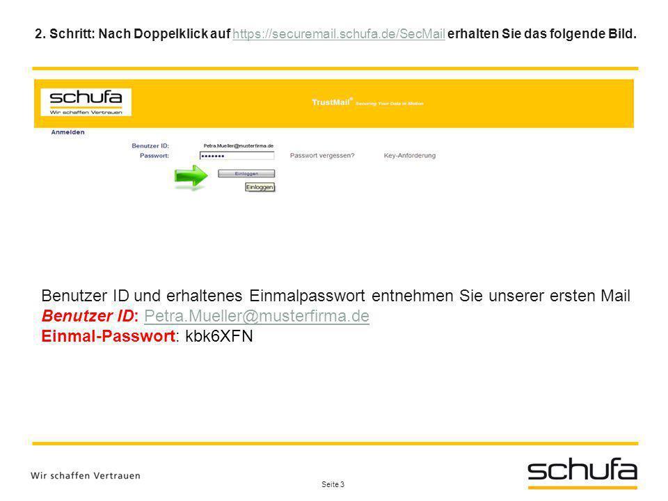 Seite 3 2. Schritt: Nach Doppelklick auf https://securemail.schufa.de/SecMail erhalten Sie das folgende Bild.https://securemail.schufa.de/SecMail Benu