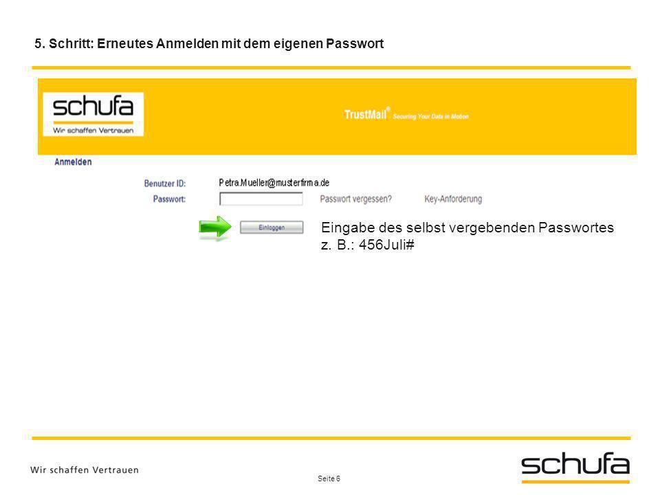 Seite 6 5. Schritt: Erneutes Anmelden mit dem eigenen Passwort Eingabe des selbst vergebenden Passwortes z. B.: 456Juli#