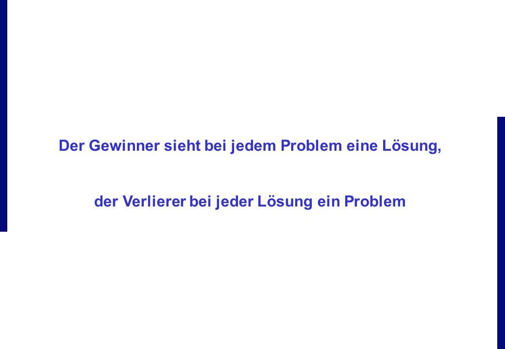Der Gewinner sieht bei jedem Problem eine Lösung, der Verlierer bei jeder Lösung ein Problem