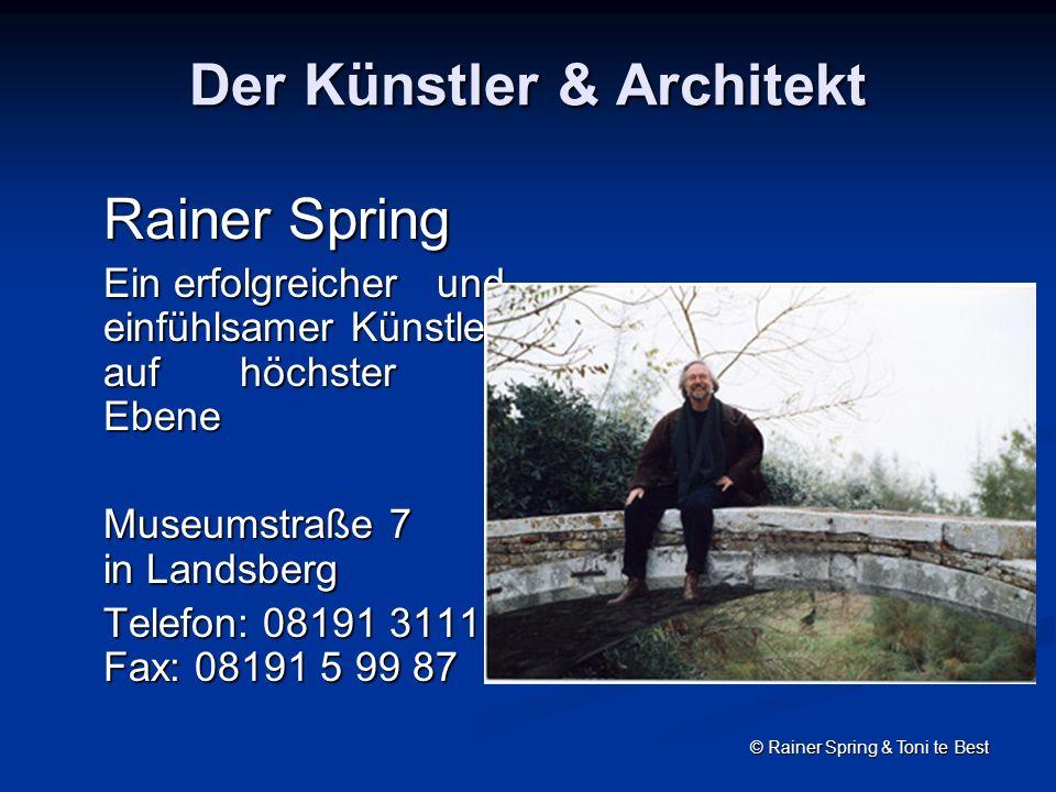 Der Künstler & Architekt Rainer Spring Ein erfolgreicher und einfühlsamer Künstler auf höchster Ebene Museumstraße 7 in Landsberg Museumstraße 7 in Landsberg Telefon: 08191 3111 Fax: 08191 5 99 87 © Rainer Spring & Toni te Best