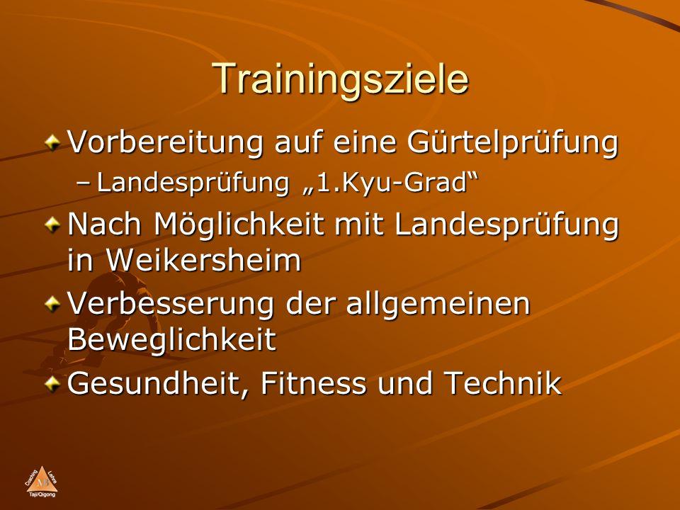 Trainingsziele Vorbereitung auf eine Gürtelprüfung –Landesprüfung 1.Kyu-Grad Nach Möglichkeit mit Landesprüfung in Weikersheim Verbesserung der allgemeinen Beweglichkeit Gesundheit, Fitness und Technik