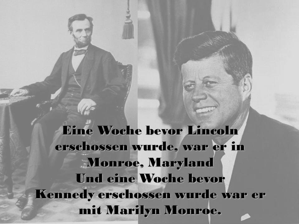 Eine Woche bevor Lincoln erschossen wurde, war er in Monroe, Maryland Und eine Woche bevor Kennedy erschossen wurde war er mit Marilyn Monroe.