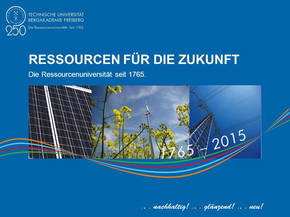 RESSOURCEN FÜR DIE ZUKUNFT Die Ressourcenuniversität seit 1765.
