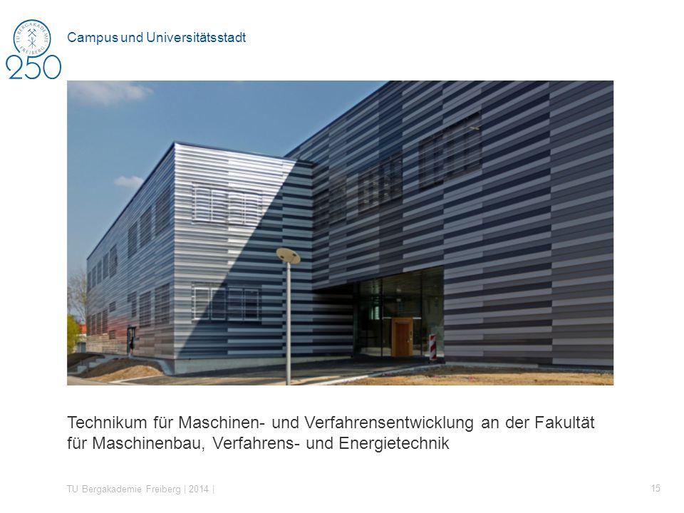 Technikum für Maschinen- und Verfahrensentwicklung an der Fakultät für Maschinenbau, Verfahrens- und Energietechnik TU Bergakademie Freiberg | 2014 | 15 Campus und Universitätsstadt