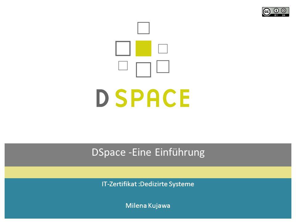 DSpace -Eine Einführung IT-Zertifikat :Dedizirte Systeme Milena Kujawa