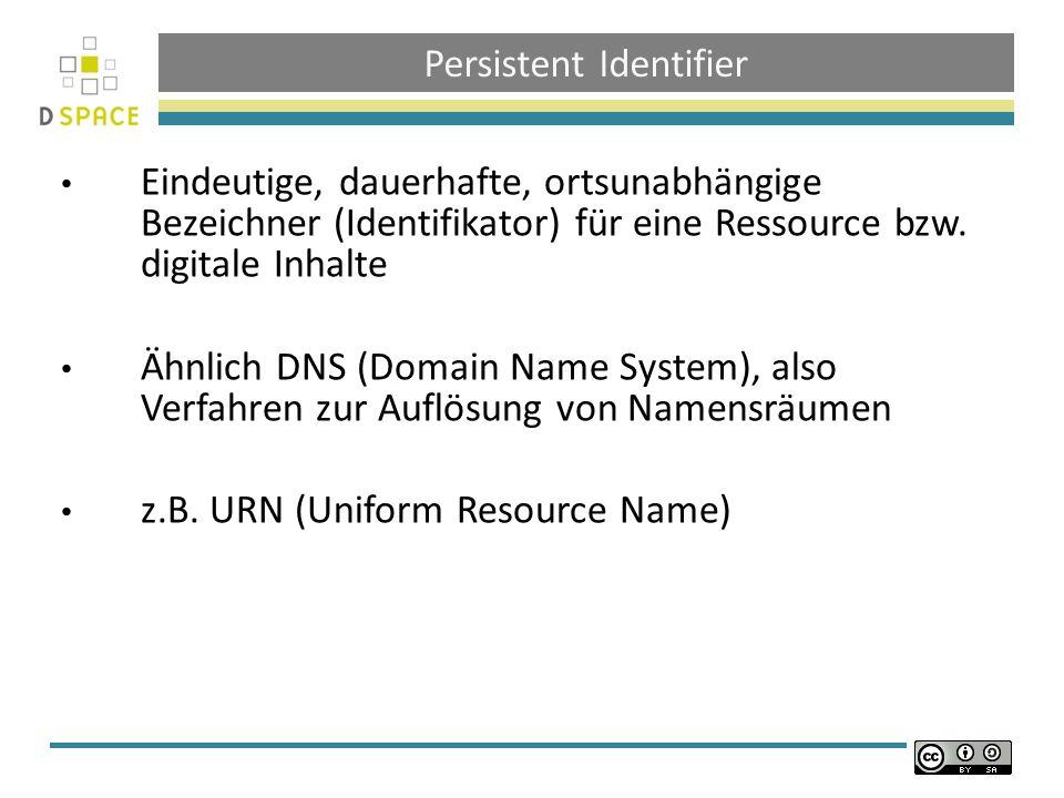 Persistent Identifier Eindeutige, dauerhafte, ortsunabhängige Bezeichner (Identifikator) für eine Ressource bzw.