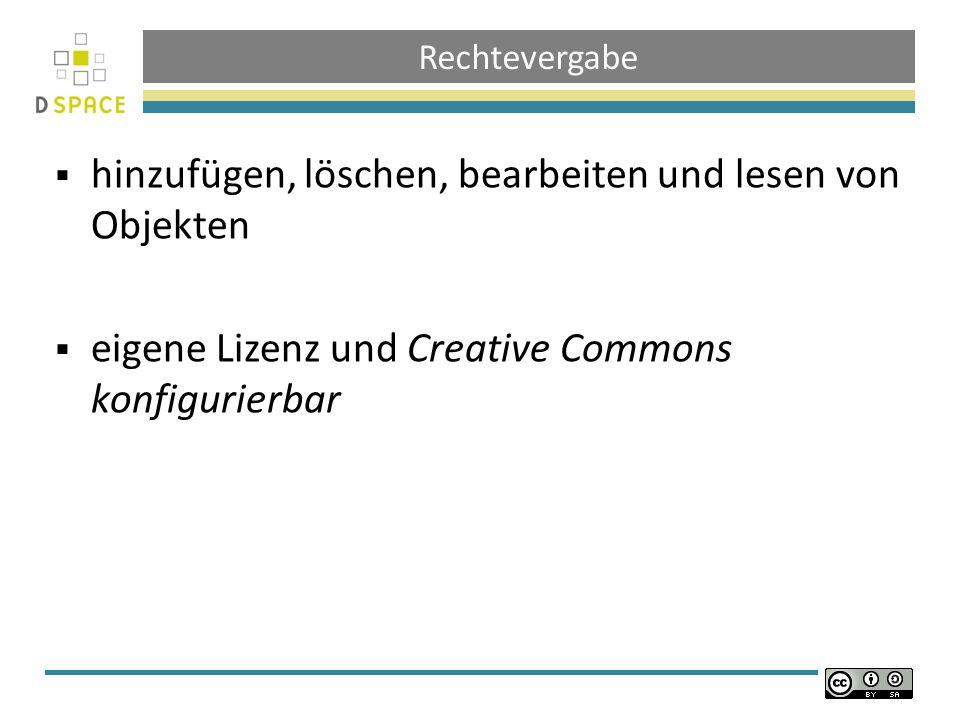 Rechtevergabe hinzufügen, löschen, bearbeiten und lesen von Objekten eigene Lizenz und Creative Commons konfigurierbar