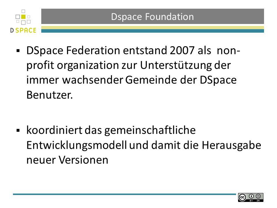 Dspace Foundation DSpace Federation entstand 2007 als non- profit organization zur Unterstützung der immer wachsender Gemeinde der DSpace Benutzer.