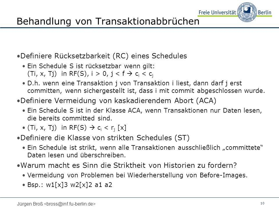 10 Jürgen Broß Behandlung von Transaktionabbrüchen Definiere Rücksetzbarkeit (RC) eines Schedules Ein Schedule S ist rücksetzbar wenn gilt: (Ti, x, Tj
