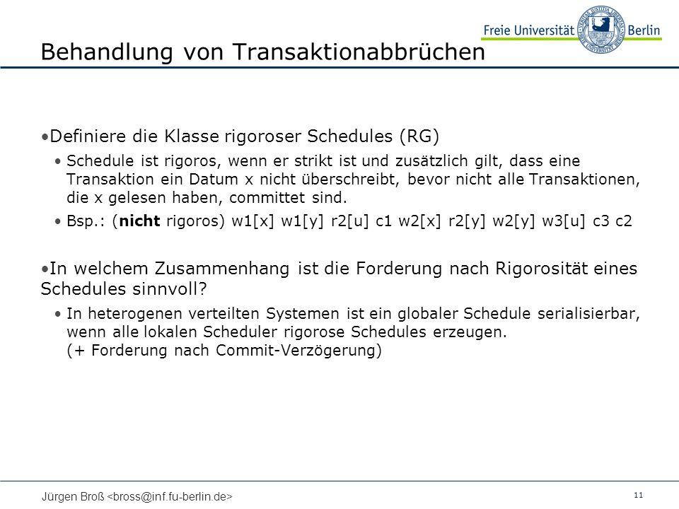 11 Jürgen Broß Behandlung von Transaktionabbrüchen Definiere die Klasse rigoroser Schedules (RG) Schedule ist rigoros, wenn er strikt ist und zusätzli