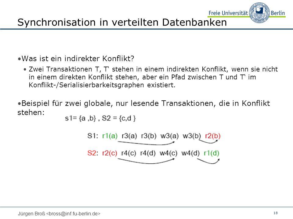 18 Jürgen Broß Synchronisation in verteilten Datenbanken Was ist ein indirekter Konflikt? Zwei Transaktionen T, T stehen in einem indirekten Konflikt,