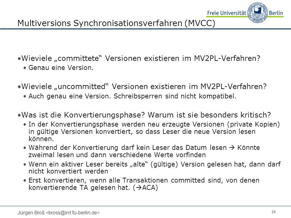25 Jürgen Broß Multiversions Synchronisationsverfahren (MVCC) Wieviele committete Versionen existieren im MV2PL-Verfahren? Genau eine Version. Wieviel