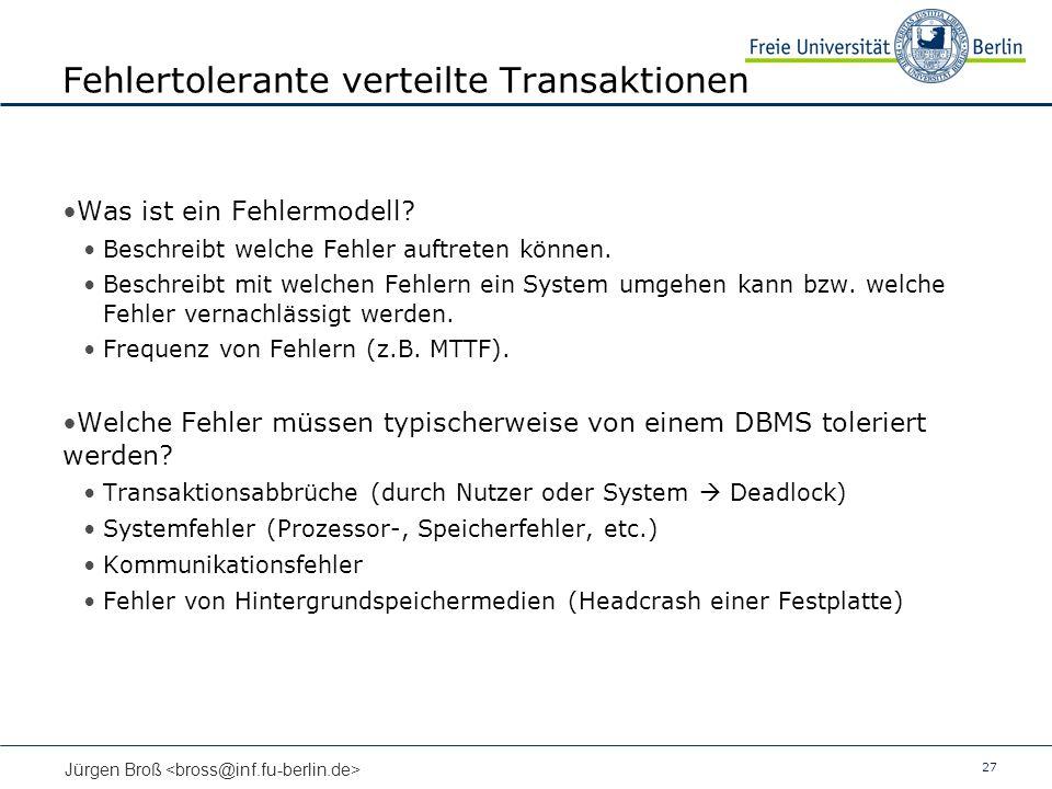 27 Jürgen Broß Fehlertolerante verteilte Transaktionen Was ist ein Fehlermodell? Beschreibt welche Fehler auftreten können. Beschreibt mit welchen Feh