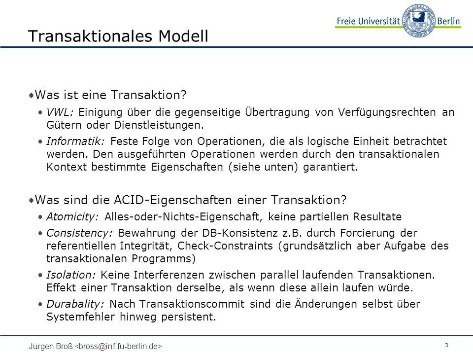 3 Jürgen Broß Transaktionales Modell Was ist eine Transaktion? VWL: Einigung über die gegenseitige Übertragung von Verfügungsrechten an Gütern oder Di