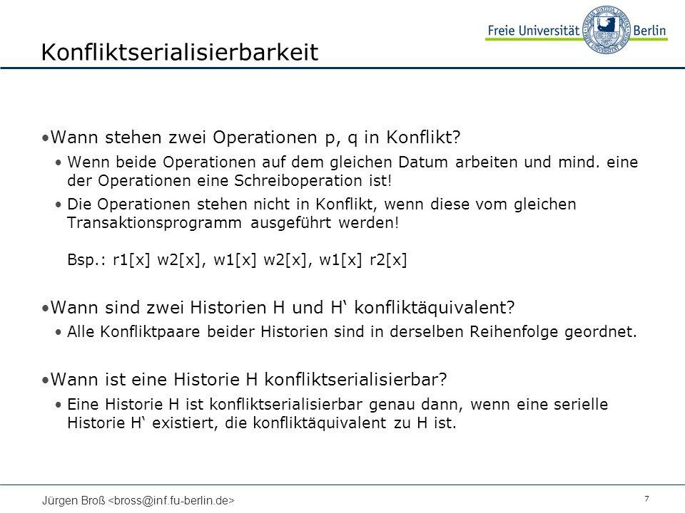 7 Jürgen Broß Konfliktserialisierbarkeit Wann stehen zwei Operationen p, q in Konflikt? Wenn beide Operationen auf dem gleichen Datum arbeiten und min