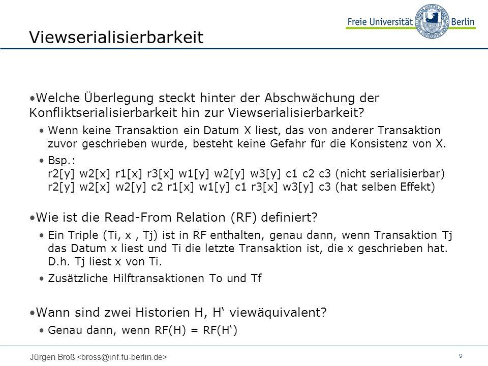 9 Jürgen Broß Viewserialisierbarkeit Welche Überlegung steckt hinter der Abschwächung der Konfliktserialisierbarkeit hin zur Viewserialisierbarkeit? W