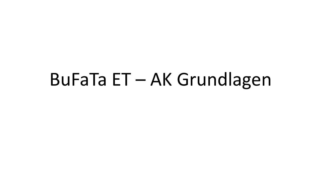 BuFaTa ET – AK Grundlagen