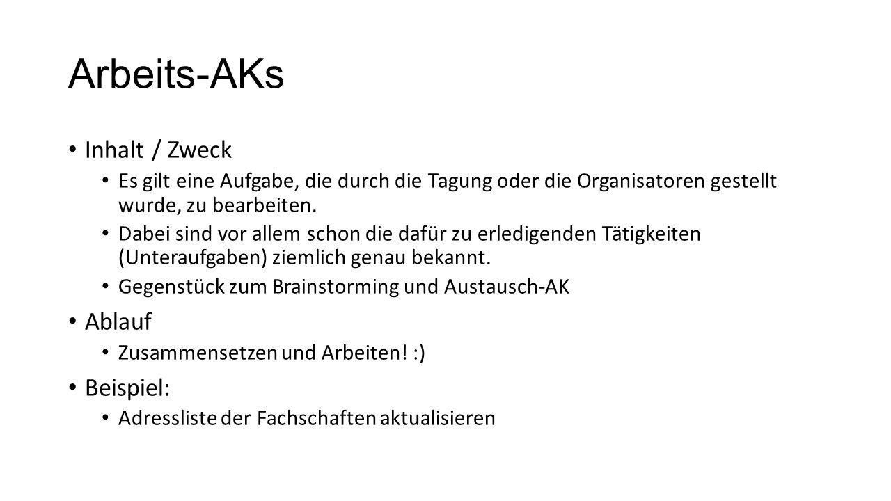 Arbeits-AKs Inhalt / Zweck Es gilt eine Aufgabe, die durch die Tagung oder die Organisatoren gestellt wurde, zu bearbeiten.