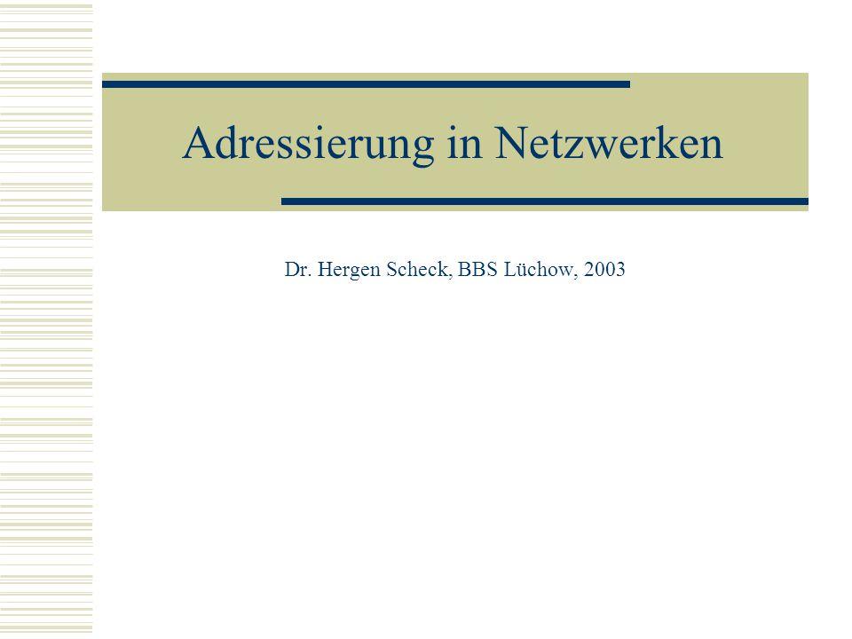 Adressierung in Netzwerken Dr. Hergen Scheck, BBS Lüchow, 2003