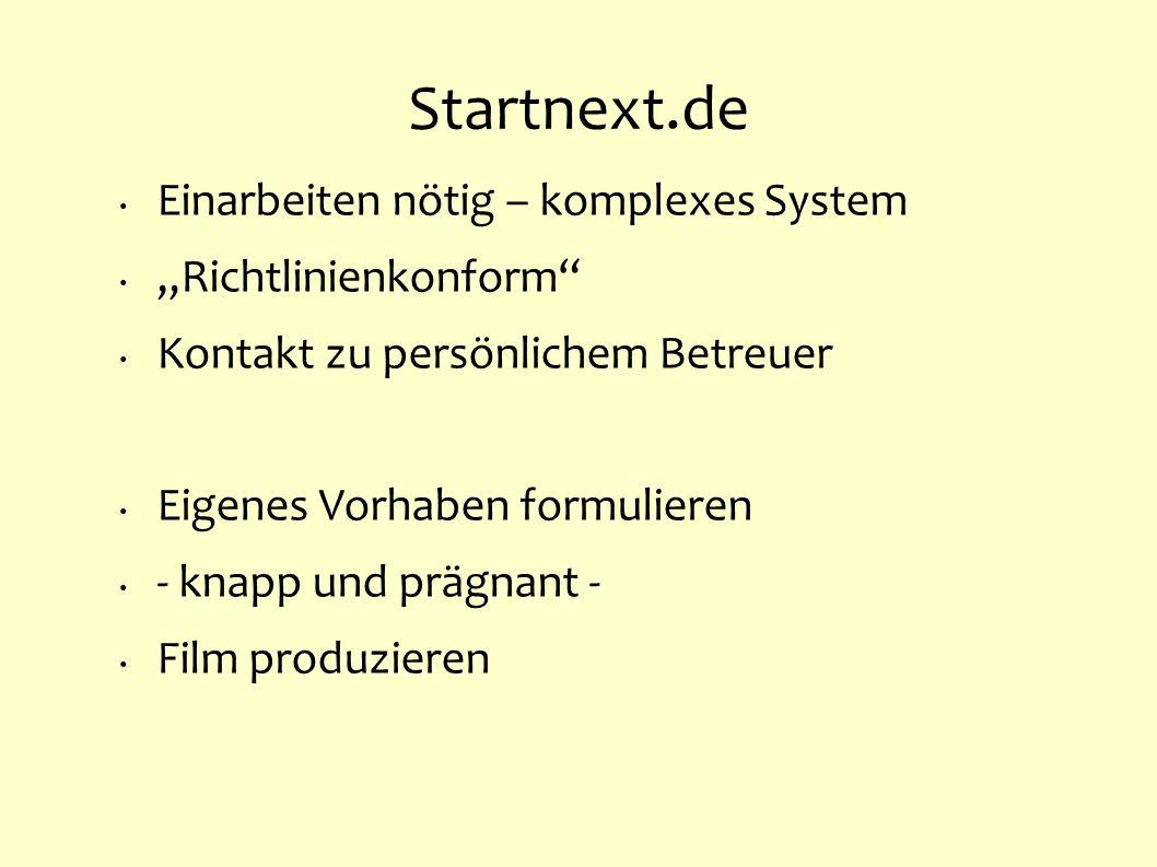 Startnext.de Einarbeiten nötig – komplexes System Richtlinienkonform Kontakt zu persönlichem Betreuer Eigenes Vorhaben formulieren - knapp und prägnan