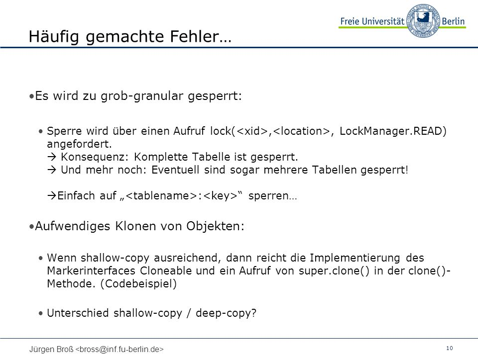 10 Jürgen Broß Häufig gemachte Fehler… Es wird zu grob-granular gesperrt: Sperre wird über einen Aufruf lock(,, LockManager.READ) angefordert. Konsequ