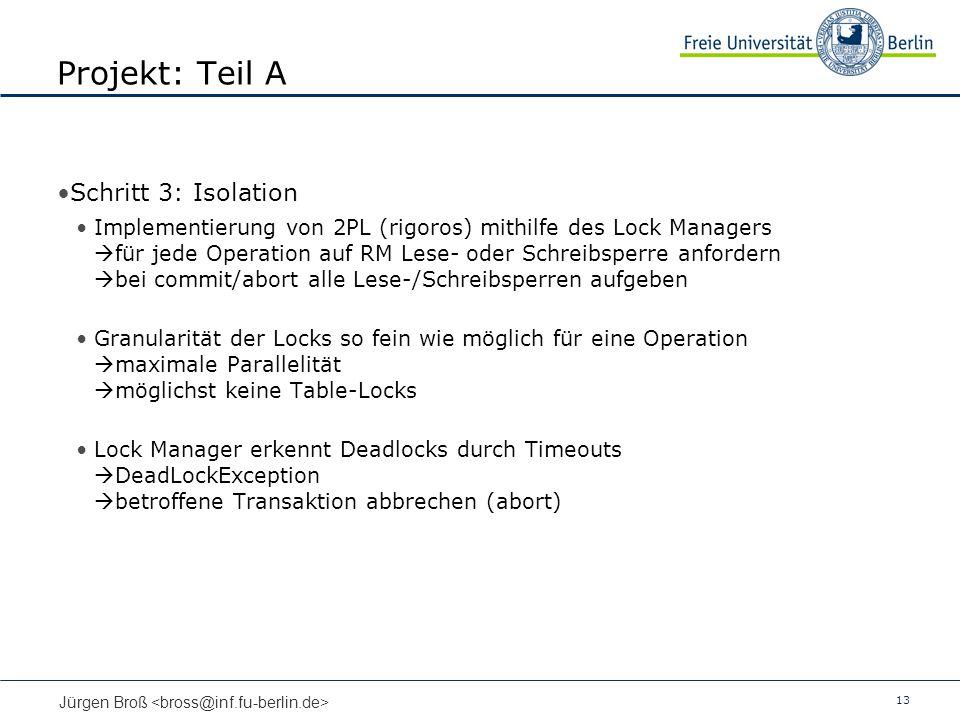 13 Jürgen Broß Projekt: Teil A Schritt 3: Isolation Implementierung von 2PL (rigoros) mithilfe des Lock Managers für jede Operation auf RM Lese- oder