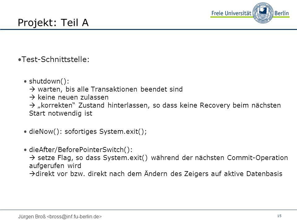 15 Jürgen Broß Projekt: Teil A Test-Schnittstelle: shutdown(): warten, bis alle Transaktionen beendet sind keine neuen zulassen korrekten Zustand hint