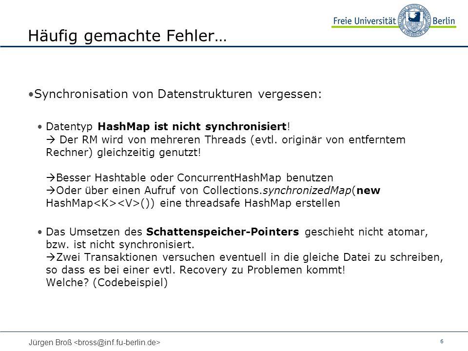 6 Jürgen Broß Häufig gemachte Fehler… Synchronisation von Datenstrukturen vergessen: Datentyp HashMap ist nicht synchronisiert! Der RM wird von mehrer