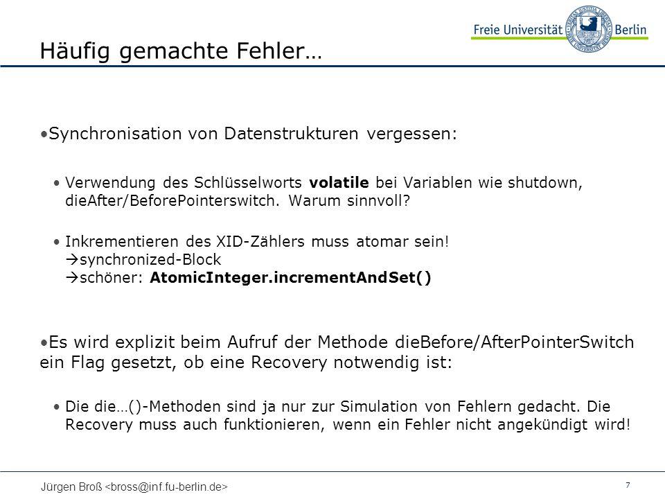 7 Jürgen Broß Häufig gemachte Fehler… Synchronisation von Datenstrukturen vergessen: Verwendung des Schlüsselworts volatile bei Variablen wie shutdown