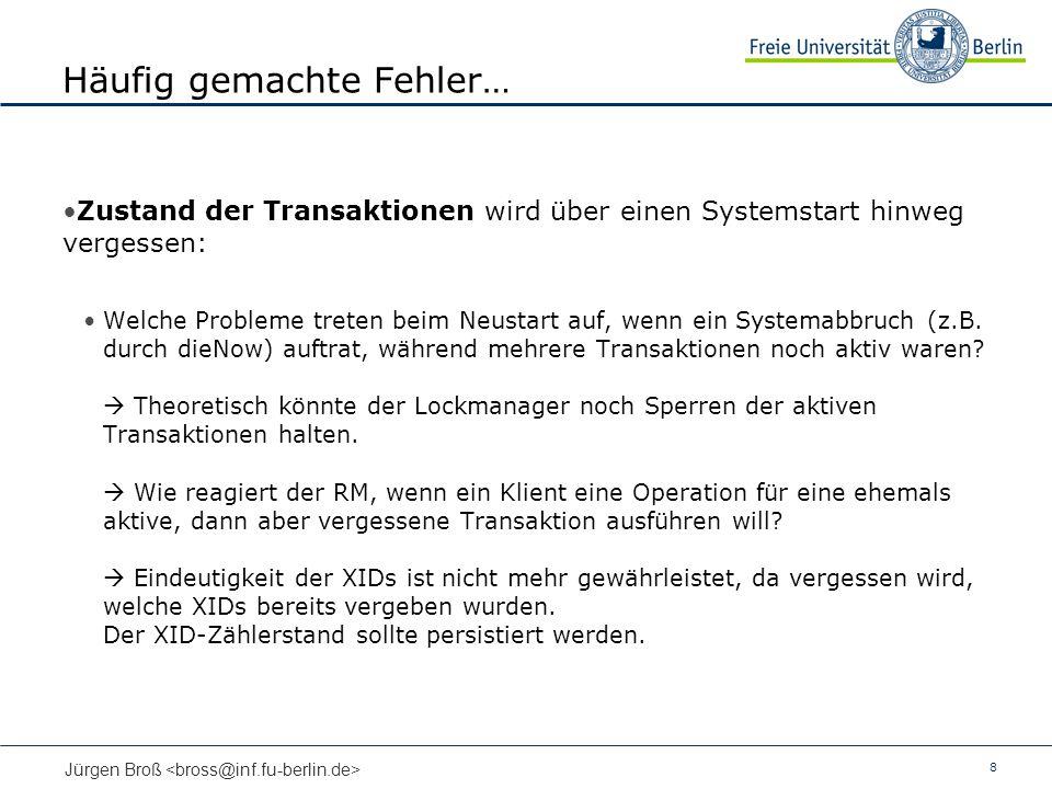 8 Jürgen Broß Häufig gemachte Fehler… Zustand der Transaktionen wird über einen Systemstart hinweg vergessen: Welche Probleme treten beim Neustart auf