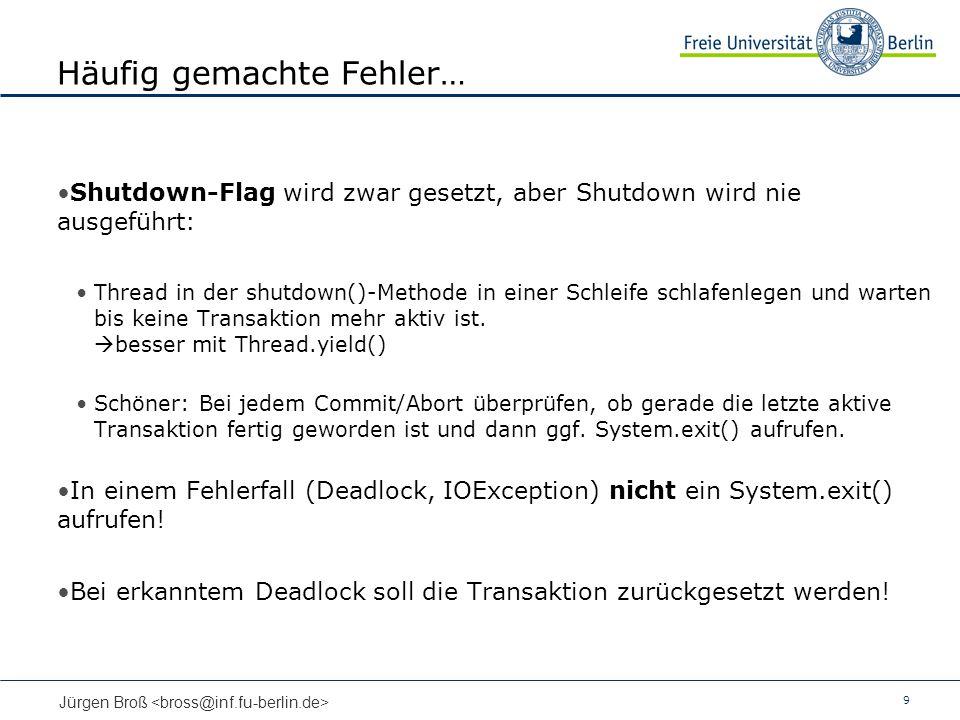 9 Jürgen Broß Häufig gemachte Fehler… Shutdown-Flag wird zwar gesetzt, aber Shutdown wird nie ausgeführt: Thread in der shutdown()-Methode in einer Sc