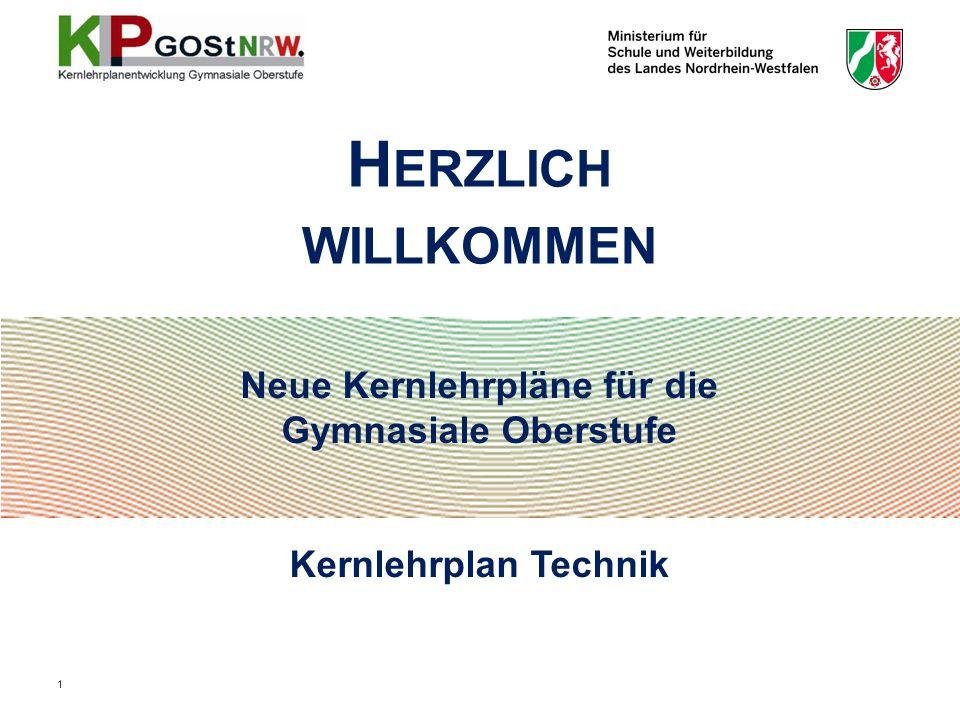 Neue Kernlehrpläne für die Gymnasiale Oberstufe Kernlehrplan Technik H ERZLICH WILLKOMMEN 1