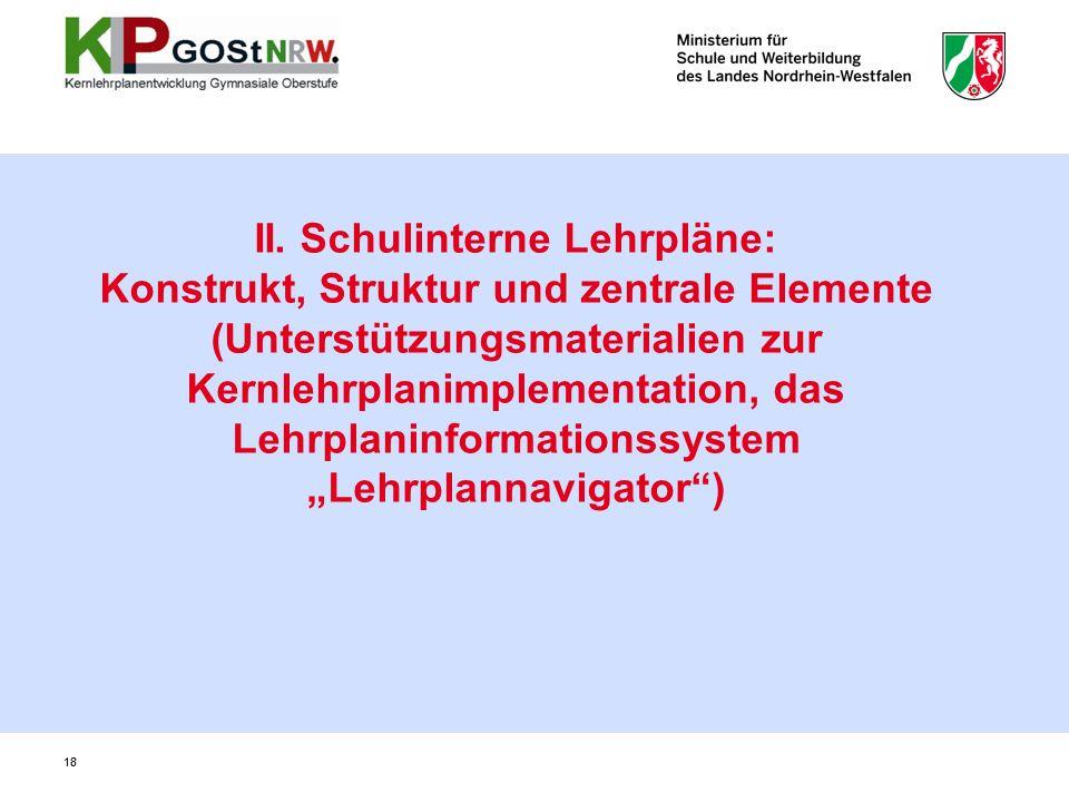18 II. Schulinterne Lehrpläne: Konstrukt, Struktur und zentrale Elemente (Unterstützungsmaterialien zur Kernlehrplanimplementation, das Lehrplaninform